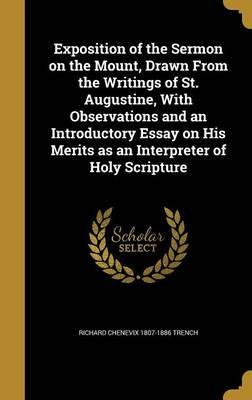 Exposition of the Sermon on the Mount, Drawn from the Writings of St. Augustine, with Observations and an Introductory Essay on His Merits as an Interpreter of Holy Scripture
