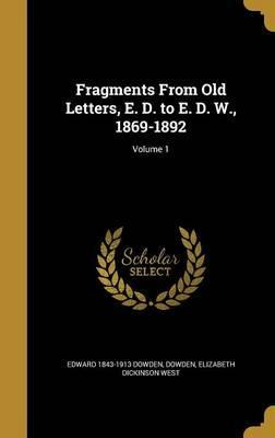 Fragments from Old Letters, E. D. to E. D. W., 1869-1892; Volume 1