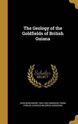 The Geology of the Goldfields of British Guiana