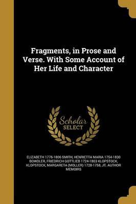 Fragments, in Prose and Verse. with Some Account of Her Life and Character