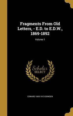 Fragments from Old Letters, - E.D. to E.D.W., 1869-1892; Volume 1