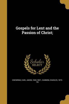 Gospels for Lent and the Passion of Christ;