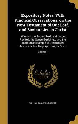 Expository Notes, with Practical Observations, on the New Testament of Our Lord and Saviour Jesus Christ