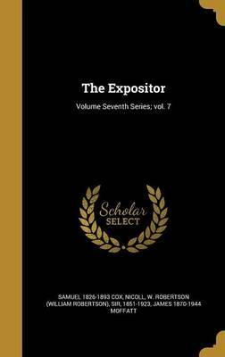 The Expositor; Volume Seventh Series; Vol. 7