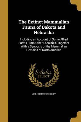 The Extinct Mammalian Fauna of Dakota and Nebraska