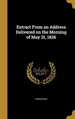 Extract from an Address Delivered on the Morning of May 31, 1826