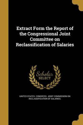 Extract Form the Report of the Congressional Joint Committee on Reclassification of Salaries