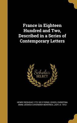 France in Eighteen Hundred and Two, Described in a Series of Contemporary Letters