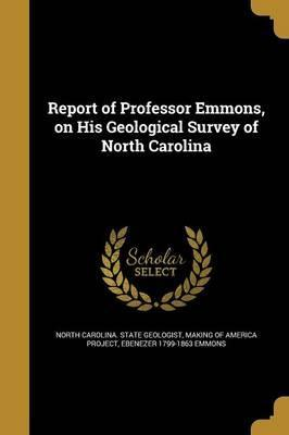 Report of Professor Emmons, on His Geological Survey of North Carolina