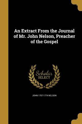 An Extract from the Journal of Mr. John Nelson, Preacher of the Gospel