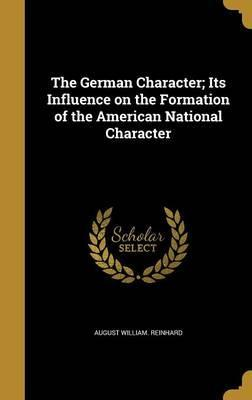 The German Character; Its Influence on the Formation of the American National Character