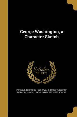 George Washington, a Character Sketch