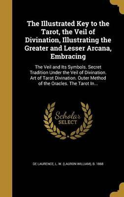 The illustrated key to the tarot, the veil of divination