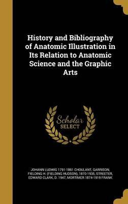History and Bibliography of Anatomic Illustration in Its Relation to Anatomic Science and the Graphic Arts