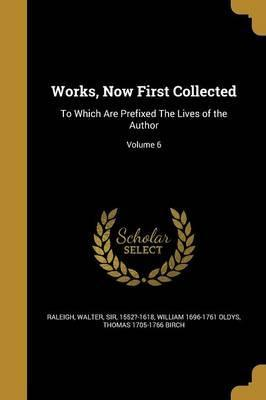 Works, Now First Collected  To Which Are Prefixed the Lives of the Author; Volume 6