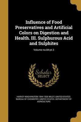 Influence of Food Preservatives and Artificial Colors on Digestion and Health. III. Sulphurous Acid and Sulphites; Volume No.84  PT.3