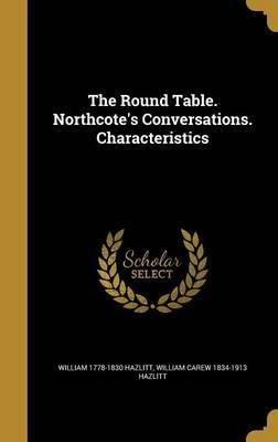 The Round Table. Northcote's Conversations. Characteristics