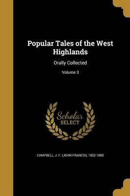 Popular Tales of the West Highlands  Orally Collected; Volume 3