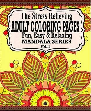 The Stress Relieving Adult Coloring Pages, Volume 2  Fun, Easy & Relaxing Mandala Series