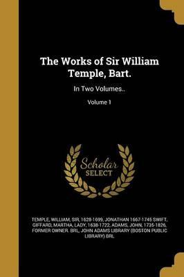 The Works of Sir William Temple, Bart.