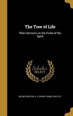 The Tree of Life  Plain Sermons on the Fruits of the Spirit