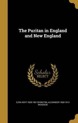 The Puritan in England and New England