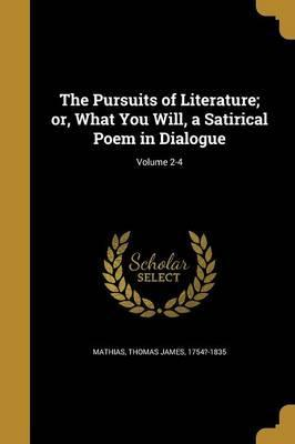 The Pursuits of Literature; Or, What You Will, a Satirical Poem in Dialogue; Volume 2-4
