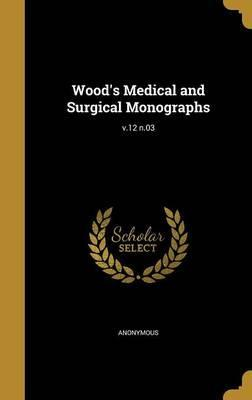 Wood's Medical and Surgical Monographs; V.12 N.03