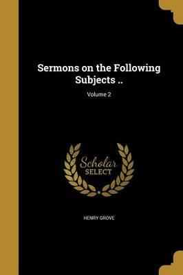 Sermons on the Following Subjects ..; Volume 2