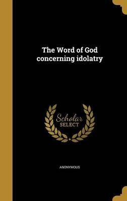 The Word of God Concerning Idolatry