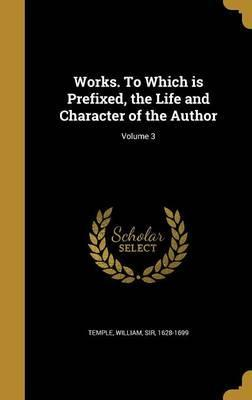 Works. to Which Is Prefixed, the Life and Character of the Author; Volume 3