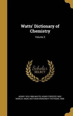 Watts' Dictionary of Chemistry; Volume 3