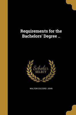 Requirements for the Bachelors' Degree ..
