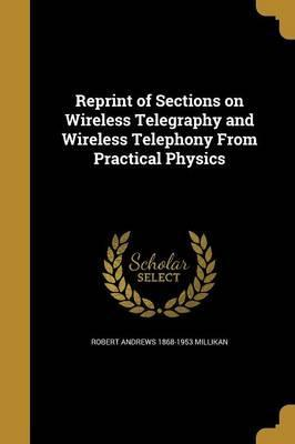 Reprint of Sections on Wireless Telegraphy and Wireless Telephony from Practical Physics