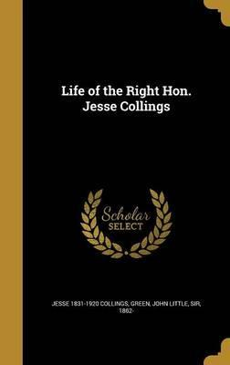 Life of the Right Hon. Jesse Collings