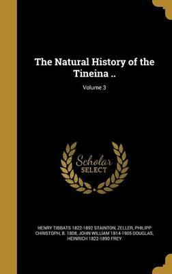The Natural History of the Tineina ..; Volume 3