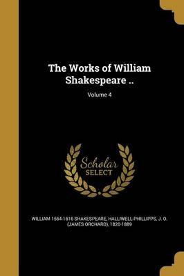 The Works of William Shakespeare ..; Volume 4
