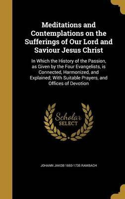 Meditations and Contemplations on the Sufferings of Our Lord and Saviour Jesus Christ