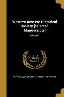 Western Reserve Historical Society [Selected Manuscripts]; Volume 85
