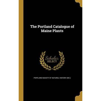 The Portland Catalogue of Maine Plants