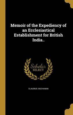 Memoir of the Expediency of an Ecclesiastical Establishment for British India..