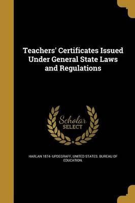 Teachers' Certificates Issued Under General State Laws and Regulations