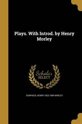 Plays. with Introd. by Henry Morley