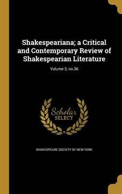 Shakespeariana; A Critical and Contemporary Review of Shakespearian Literature; Volume 3, No.36