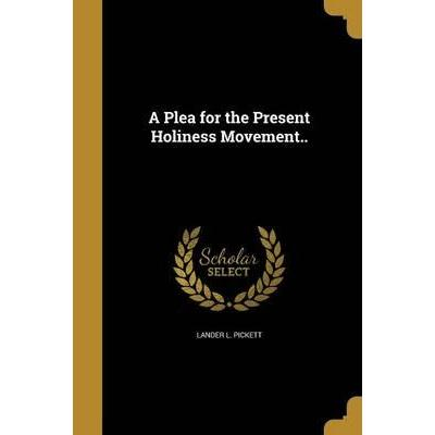A Plea for the Present Holiness Movement..
