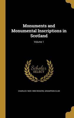Monuments and Monumental Inscriptions in Scotland; Volume 1