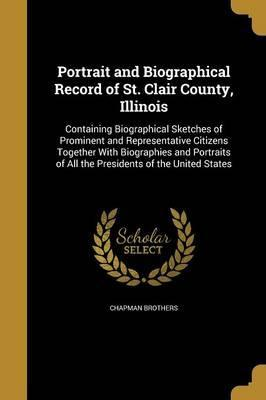 Portrait and Biographical Record of St. Clair County, Illinois