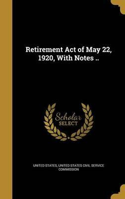 Retirement Act of May 22, 1920, with Notes ..