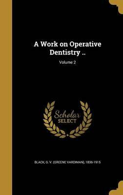 A Work on Operative Dentistry ..; Volume 2