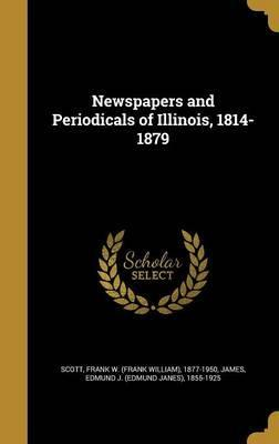Newspapers and Periodicals of Illinois, 1814-1879